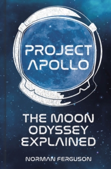 Project Apollo  : the Moon Odyssey explained - Ferguson, Norman