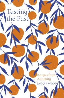 Image for Tasting the past  : recipes from antiquity