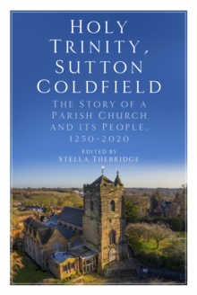 Image for Holy Trinity, Sutton Coldfield : The Story of a Parish Church and its People, 1250-2020