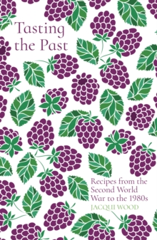 Tasting the past  : recipes from the Second World War to the 1980s - Wood, Jacqui