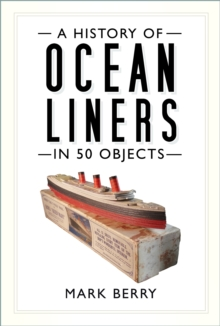 A history of ocean liners in 50 objects - Berry, Mark