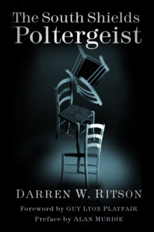 The South Shields poltergeist  : one family's fight against an invisible intruder - Ritson, Darren W.