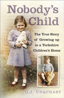 Nobody's child  : the true story or growing up in a Yorkshire children's home - Urquhart, G.J.