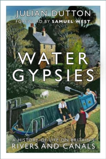 Water gypsies  : a history of life on Britain's rivers and canals - Dutton, Julian