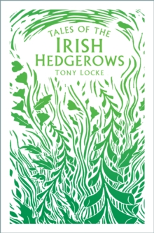 Tales of the Irish hedgerows - Locke, Tony