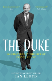 The Duke  : 100 chapters in the life of Prince Philip - Lloyd, Ian