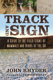 Track and sign  : a guide to the field signs of mammals and birds of the UK - Rhyder, John