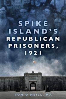 Spike Island's Republican prisoners, 1921 - O'Neill, MA, Tom