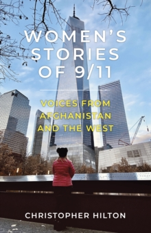 Women's stories of 9/11  : voices from Afghanistan and the West - Hilton, Christopher