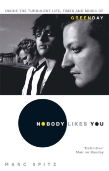 Image for Nobody likes you  : inside the turbulent life, times, and music of Green Day
