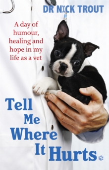 Image for Tell me where it hurts  : a day of humour, healing, and hope in my life as a vet