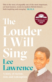 Image for The Louder I Will Sing : A story of racism, riots and redemption: Winner of the 2020 Costa Biography Award