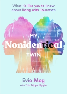 My nonidentical twin  : what I'd like you to know about living with Tourette's - Hippie, Evie Meg - This Trippy