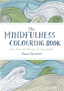 The Mindfulness Colouring Book : Anti-stress Art Therapy for Busy People - Farrarons, Emma