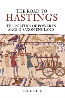 Image for The road to Hastings  : the politics of power in Anglo-Saxon England