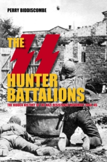 Image for The SS hunter battalions  : the hidden history of the Nazi Resistance Movement, 1944-45