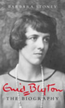 Enid Blyton  : the biography - Stoney, Barbara
