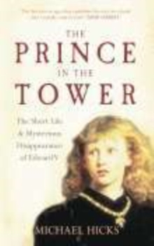Image for The prince in the tower  : the short life & mysterious disappearance of Edward V