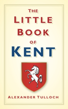 The little book of Kent - Tulloch, Alex