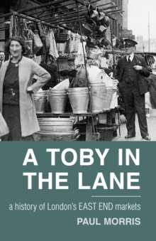 Image for A toby in the lane  : a history of London's East End markets
