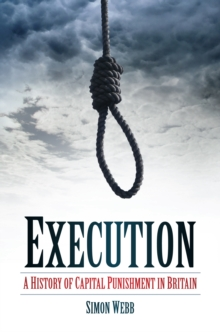 Execution  : a history of capital punishment in Britain - Webb, Simon