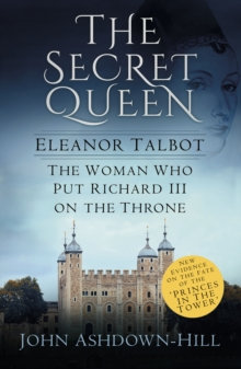 Image for Eleanor, the secret queen: the woman who put Richard III on the throne