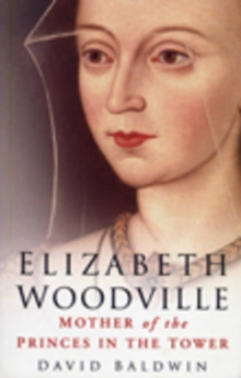 Image for Elizabeth Woodville: mother of the Princes in the Tower