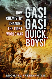 Image for Gas! Gas! Quick, boys!: how chemistry changed the First World War