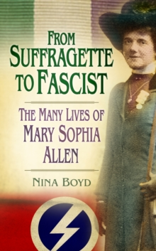 Image for From suffragette to fascist: the many lives of Mary Sophia Allen