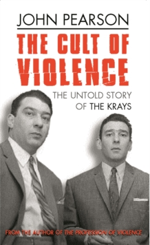Image for The cult of violence  : the untold story of the Krays
