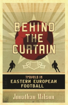 Image for Behind the curtain  : travels in Eastern European football