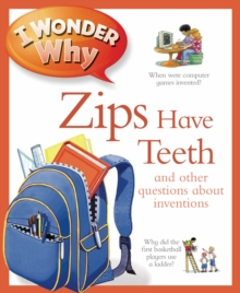 Image for I wonder why zips have teeth and other questions about inventions