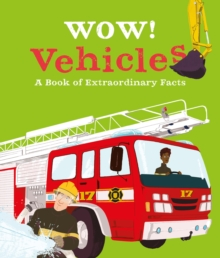 Vehicles  : a book of extraordinary facts - McCann, Jacqueline (Editorial Director)