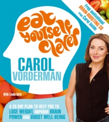 Eat yourself clever  : a 28 day plan to help you to lose weight, improve brain power and boost well-being - Vorderman, Carol