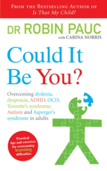 Image for Could it be you?: overcoming dyslexia, dyspraxia, ADHD, OCD, Tourette's syndrome, autism and Asperger's syndrome in adults