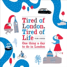 Image for Tired of London, tired of life  : one thing a day to do in London