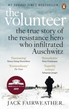 Image for The Volunteer : The True Story of the Resistance Hero who Infiltrated Auschwitz