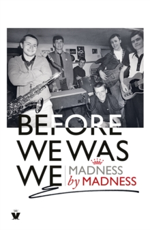 Image for Before we was we  : the making of Madness by Madness