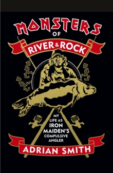Image for Monsters of river and rock  : my life as Iron Maiden's compulsive angler