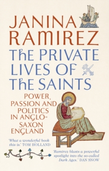 Image for The private lives of the saints  : power, passion and politics in Anglo-Saxon England
