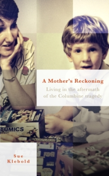 Image for A mother's reckoning  : living in the aftermath of the Columbine tragedy