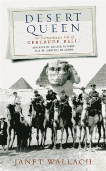 Image for Desert queen  : the extraordinary life of Gertrude Bell, adventurer, adviser to kings, ally of Lawrence of Arabia