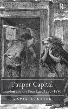 Image for Pauper capital  : London and the Poor Law, 1790-1870