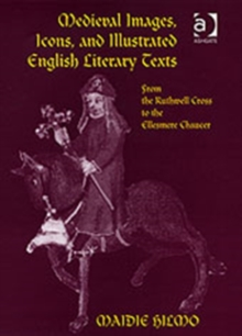 Image for Medieval images, icons, and illustrated English literary texts  : from the Ruthwell cross to the Ellesmere Chaucer