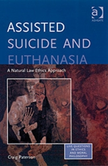 Image for Assisted suicide and euthanasia  : a natural law ethics approach