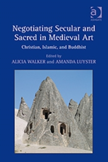 Image for Negotiating secular and sacred in medieval art  : Christian, Islamic, and Buddhist