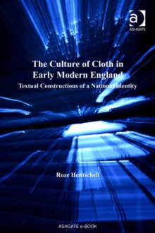 Image for The culture of cloth in early modern England: textual construction of a national identity