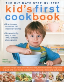 Image for The ultimate step-by-step kid's first cookbook  : more than 150 irresistible ideas for kids to cook, complete with clear step-by-step instructions and over 1000 fantastic photographs