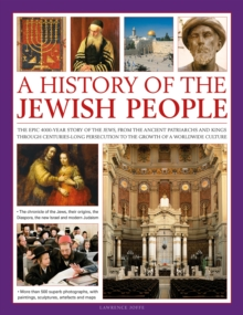 Image for An illustrated history of the Jewish people  : the epic 4000-year story of the Jews, from the ancient patriarchs and kings through centuries-long persecution to the growth of a worldwide culture