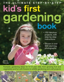Image for The ultimate step-by-step kid's first gardening book  : more than 120 fabulous projects for kids to do, complete with clear stage-by-stage instructions and over 1200 stunning photographs